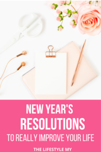 NEW YEAR RESOLUTIONS TO REALLY IMPROVE YOUR LIFE